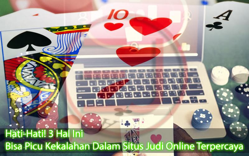 Situs Judi Online - 3 Hal Ini Bisa Picu Kekalahan - Informasi Judi Online